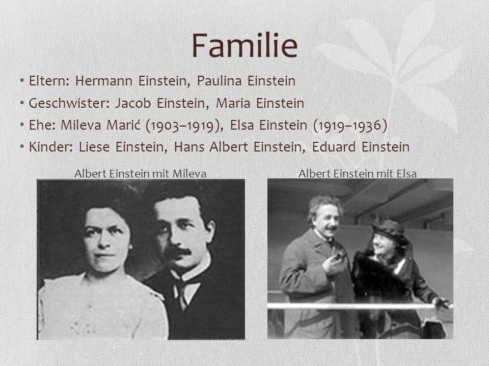 Familie Eltern: Hermann Einstein, Paulina Einstein Geschwister: Jacob Einstein, Maria Einstein Ehe: Mileva Marić (1903–1919), Elsa Einstein (1919–1936