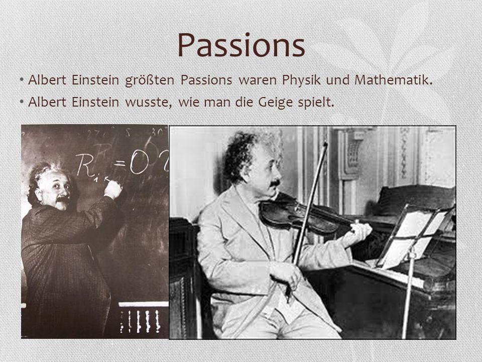 Passions Albert Einstein größten Passions waren Physik und Mathematik. Albert Einstein wusste, wie man die Geige spielt.