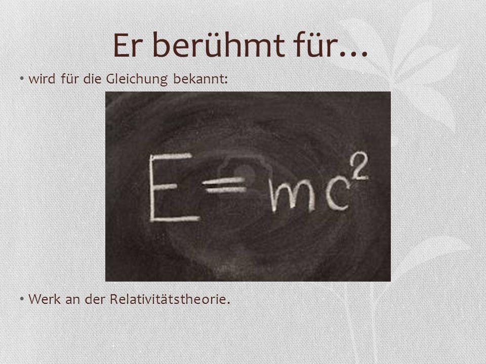 Er berühmt für… wird für die Gleichung bekannt: Werk an der Relativitätstheorie.