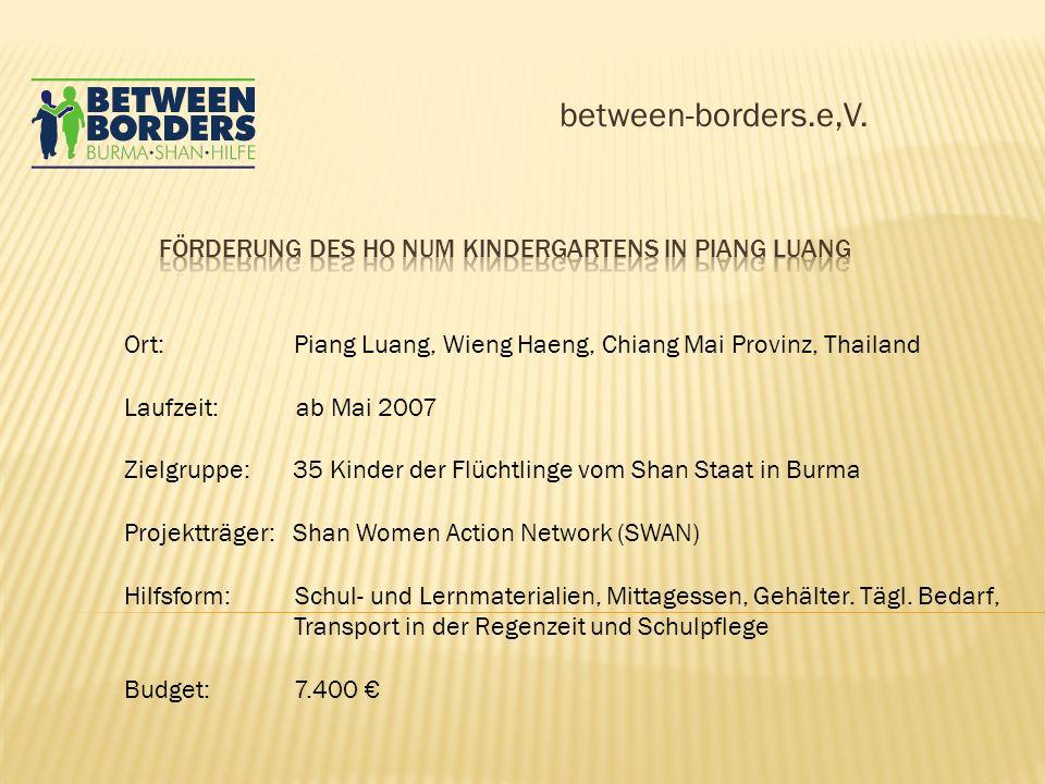 between-borders.e,V. Ort: Piang Luang, Wieng Haeng, Chiang Mai Provinz, Thailand Laufzeit: ab Mai 2007 Zielgruppe: 35 Kinder der Flüchtlinge vom Shan