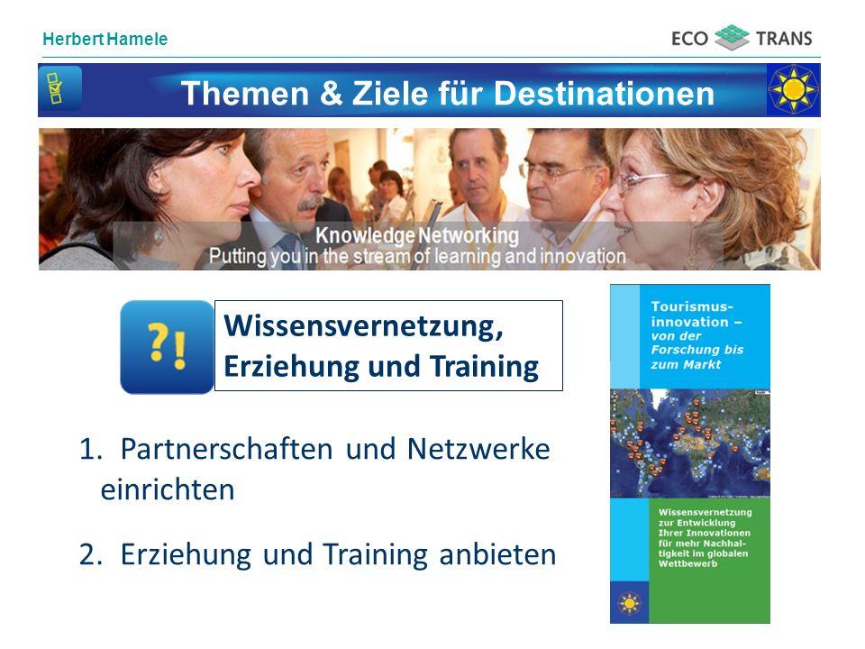 Herbert Hamele Themen & Ziele für Destinationen Wissensvernetzung, Erziehung und Training 1. Partnerschaften und Netzwerke einrichten 2. Erziehung und