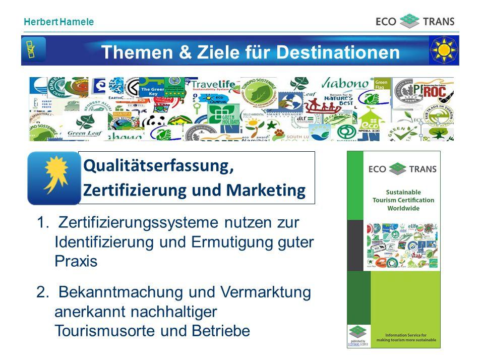 Herbert Hamele Themen & Ziele für Destinationen Qualitätserfassung, Zertifizierung und Marketing 1. Zertifizierungssysteme nutzen zur Identifizierung