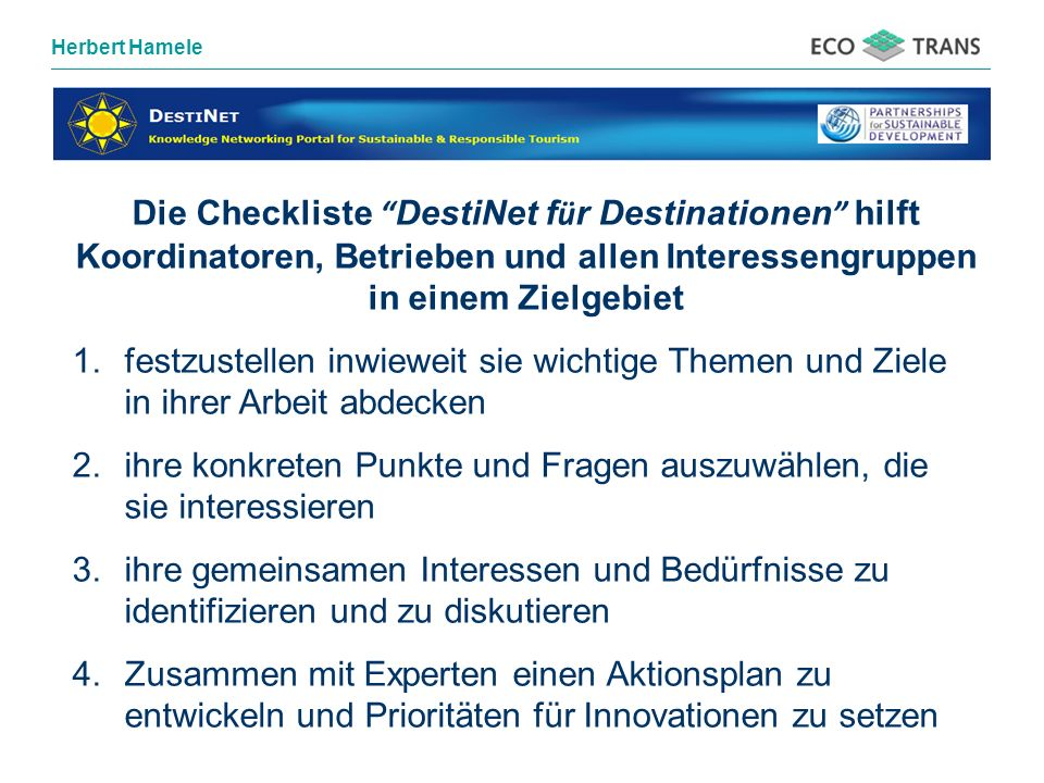Herbert Hamele Die Checkliste DestiNet f ü r Destinationen hilft Koordinatoren, Betrieben und allen Interessengruppen in einem Zielgebiet 1.festzustel