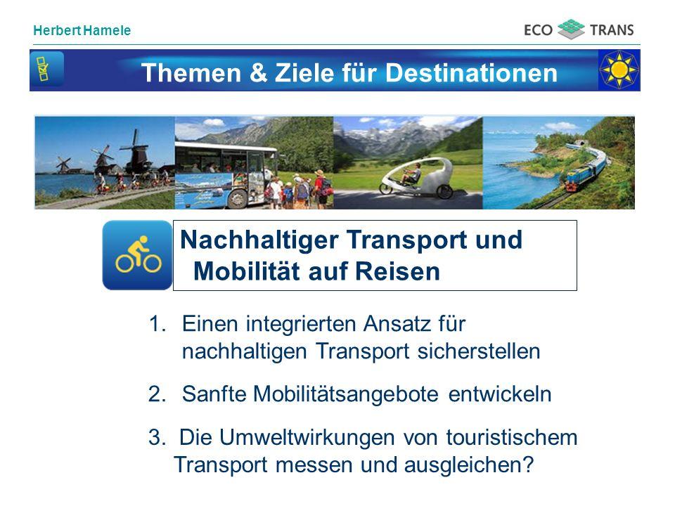 Herbert Hamele Themen & Ziele für Destinationen Nachhaltiger Transport und Mobilität auf Reisen 1.Einen integrierten Ansatz für nachhaltigen Transport