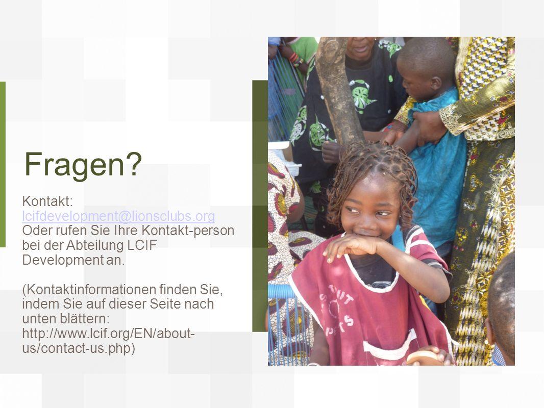 Fragen? Kontakt: lcifdevelopment@lionsclubs.org lcifdevelopment@lionsclubs.org Oder rufen Sie Ihre Kontakt-person bei der Abteilung LCIF Development a
