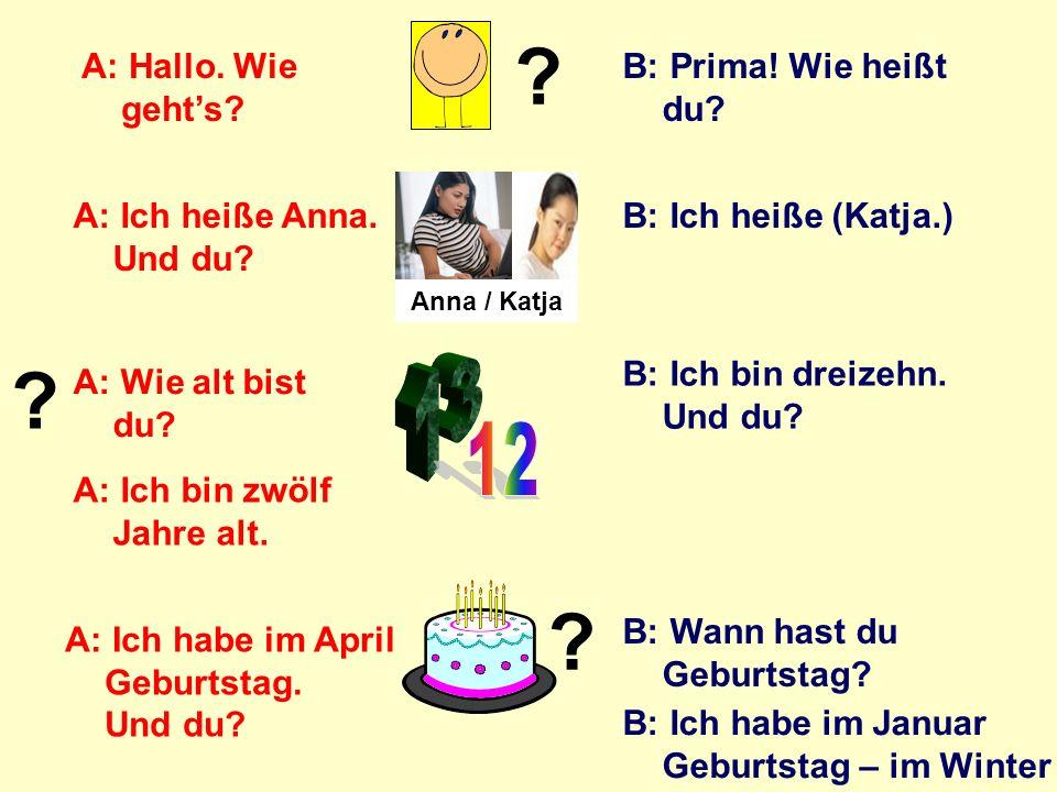 Auf der nächsten Seite ist ein Gespräch zwischen Anna und Katja. Übe, lerne die Sätze bis du sie (auswendig) kennst. Geh dann auf die nächste Seite un