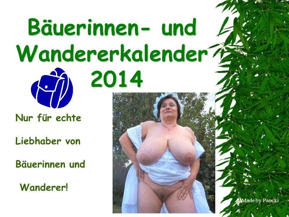 Made by Paucki Bäuerinnen- und Wandererkalender 2014 Nur für echte Liebhaber von Bäuerinnen und Wanderer!
