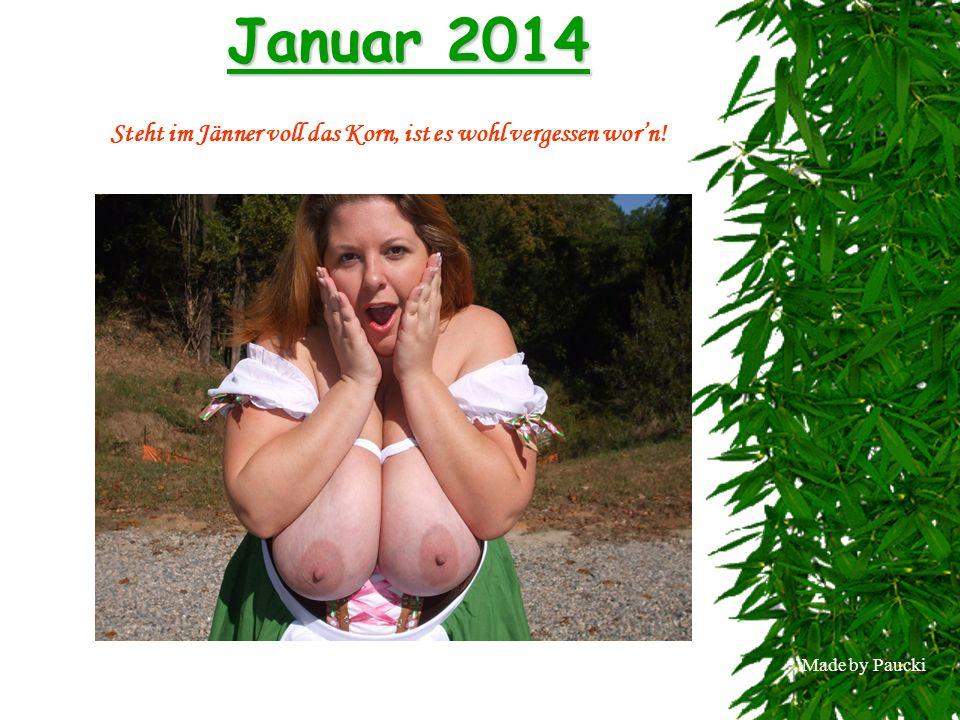 Made by Paucki Januar 2014 Steht im Jänner voll das Korn, ist es wohl vergessen worn!