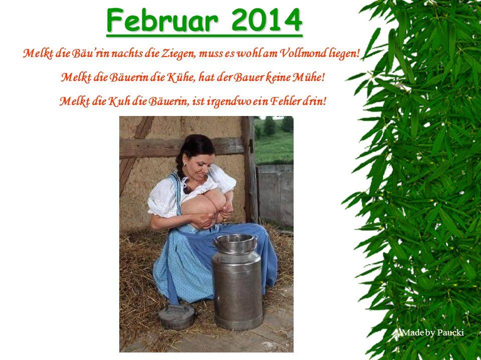 Made by Paucki Februar 2014 Melkt die Bäurin nachts die Ziegen, muss es wohl am Vollmond liegen! Melkt die Bäuerin die Kühe, hat der Bauer keine Mühe!