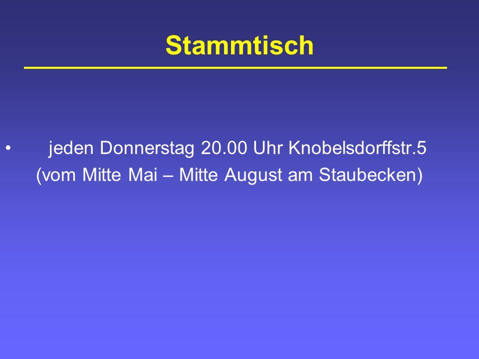 Stammtisch jeden Donnerstag 20.00 Uhr Knobelsdorffstr.5 (vom Mitte Mai – Mitte August am Staubecken)