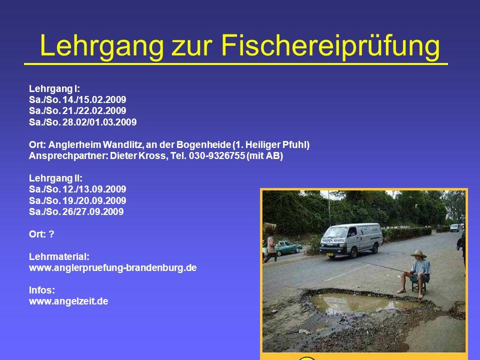 Lehrgang zur Fischereiprüfung Lehrgang I: Sa./So. 14./15.02.2009 Sa./So. 21./22.02.2009 Sa./So. 28.02/01.03.2009 Ort: Anglerheim Wandlitz, an der Boge