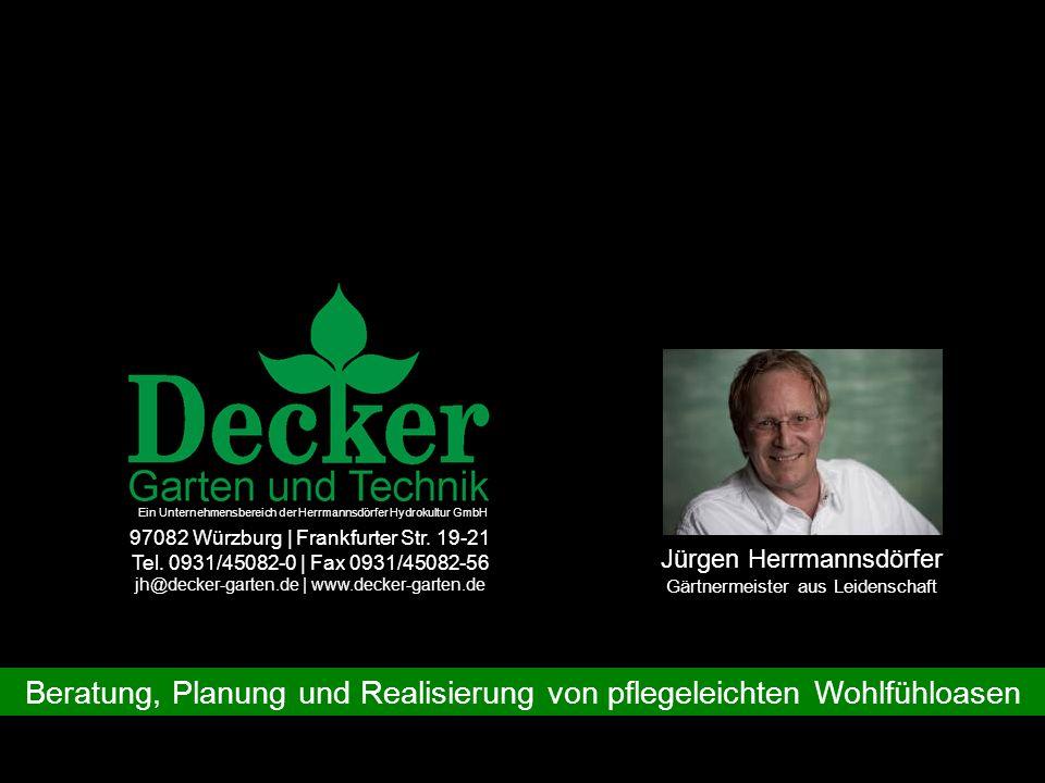 Beratung, Planung und Realisierung von pflegeleichten Wohlfühloasen Jürgen Herrmannsdörfer Gärtnermeister aus Leidenschaft Ein Unternehmensbereich der