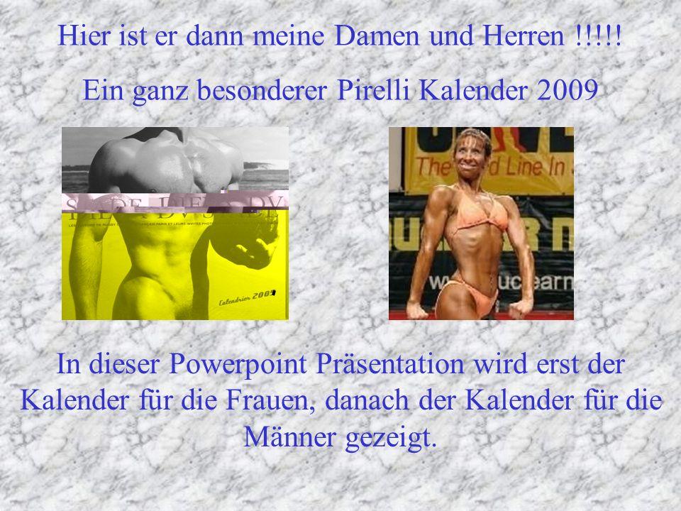 Hier ist er dann meine Damen und Herren !!!!! Ein ganz besonderer Pirelli Kalender 2009 In dieser Powerpoint Präsentation wird erst der Kalender für d