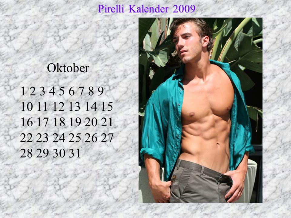 Oktober 1 2 3 4 5 6 7 8 9 10 11 12 13 14 15 16 17 18 19 20 21 22 23 24 25 26 27 28 29 30 31 Pirelli Kalender 2009 Pirelli Kalender 2009