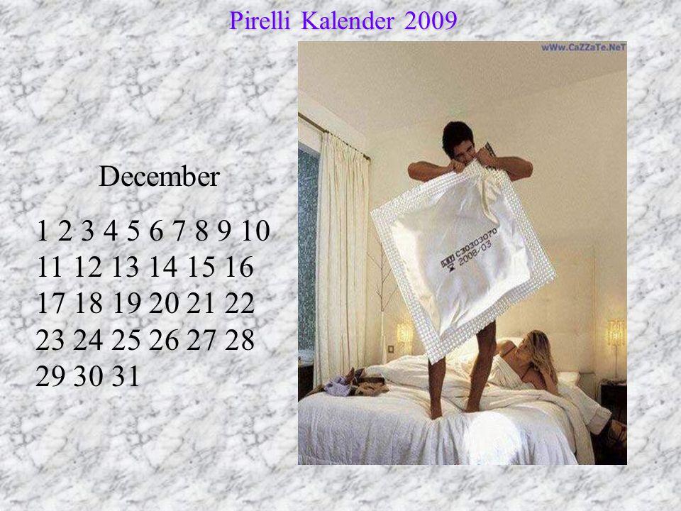 December 1 2 3 4 5 6 7 8 9 10 11 12 13 14 15 16 17 18 19 20 21 22 23 24 25 26 27 28 29 30 31 Pirelli Kalender 2009 Pirelli Kalender 2009