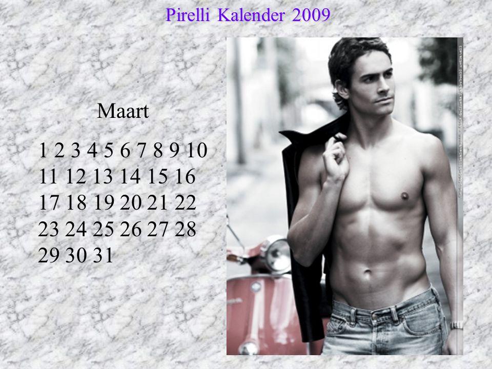 Maart 1 2 3 4 5 6 7 8 9 10 11 12 13 14 15 16 17 18 19 20 21 22 23 24 25 26 27 28 29 30 31 Pirelli Kalender 2009 Pirelli Kalender 2009