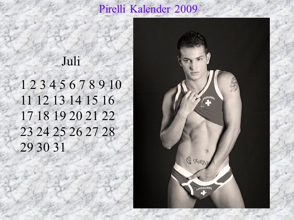 Juli 1 2 3 4 5 6 7 8 9 10 11 12 13 14 15 16 17 18 19 20 21 22 23 24 25 26 27 28 29 30 31 Pirelli Kalender 2009 Pirelli Kalender 2009