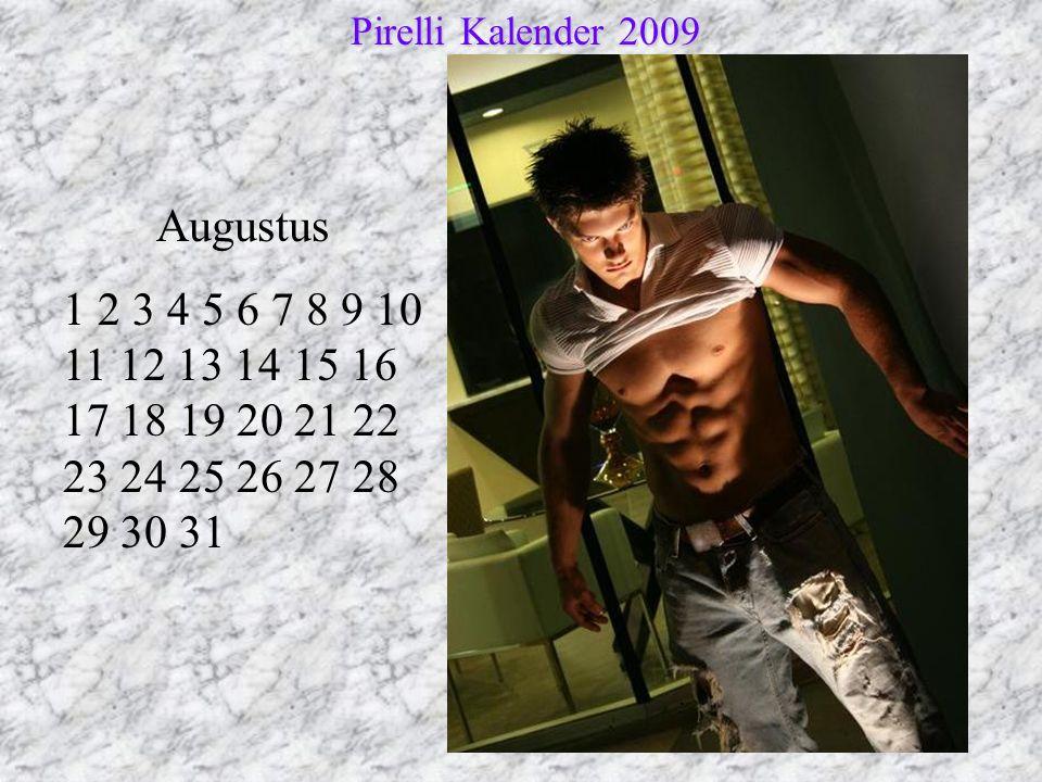 Augustus 1 2 3 4 5 6 7 8 9 10 11 12 13 14 15 16 17 18 19 20 21 22 23 24 25 26 27 28 29 30 31 Pirelli Kalender 2009 Pirelli Kalender 2009