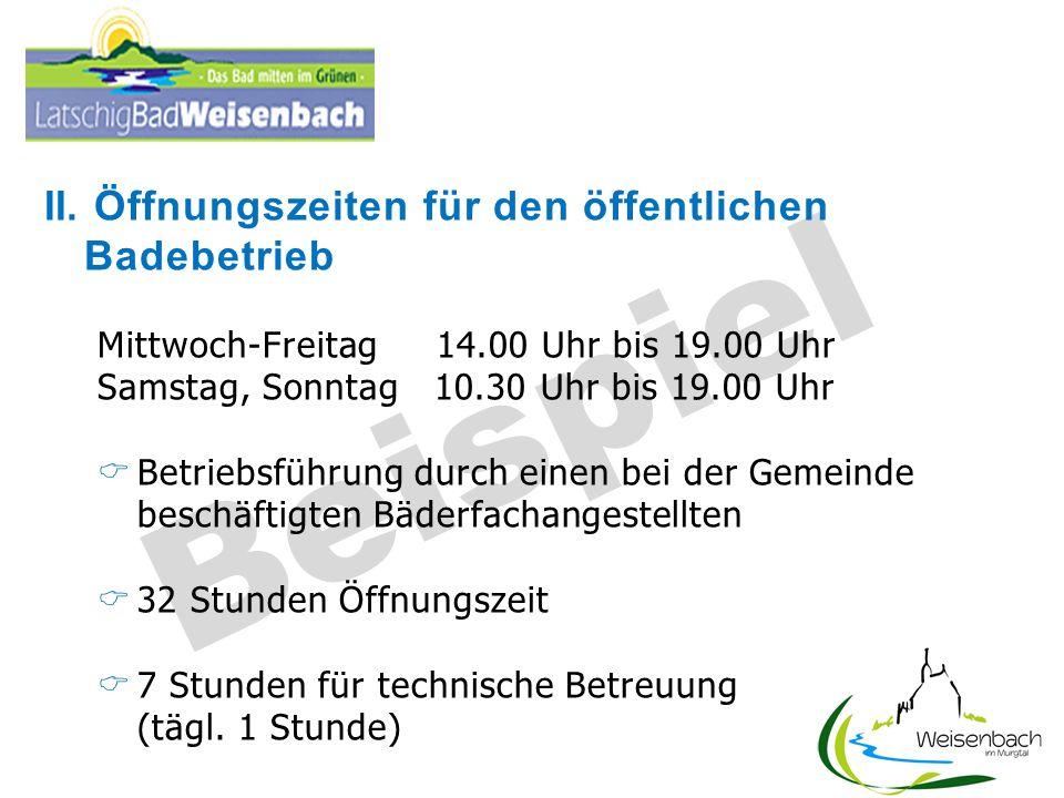 Beispiel II. Öffnungszeiten für den öffentlichen Badebetrieb Mittwoch-Freitag 14.00 Uhr bis 19.00 Uhr Samstag, Sonntag 10.30 Uhr bis 19.00 Uhr Betrieb