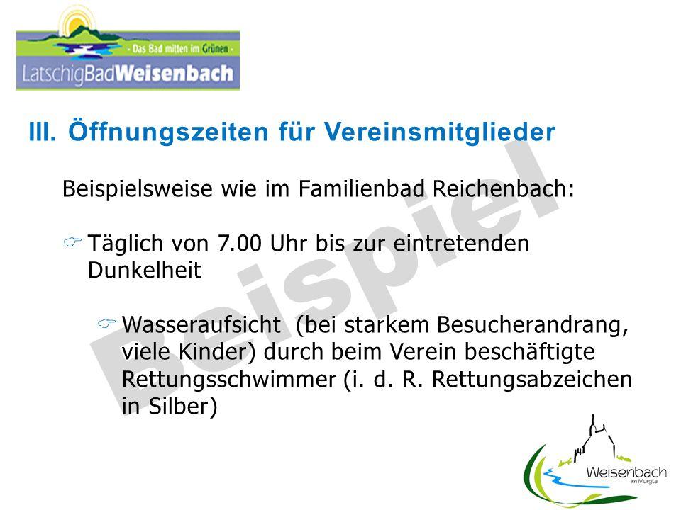Beispiel III. Öffnungszeiten für Vereinsmitglieder Beispielsweise wie im Familienbad Reichenbach: Täglich von 7.00 Uhr bis zur eintretenden Dunkelheit
