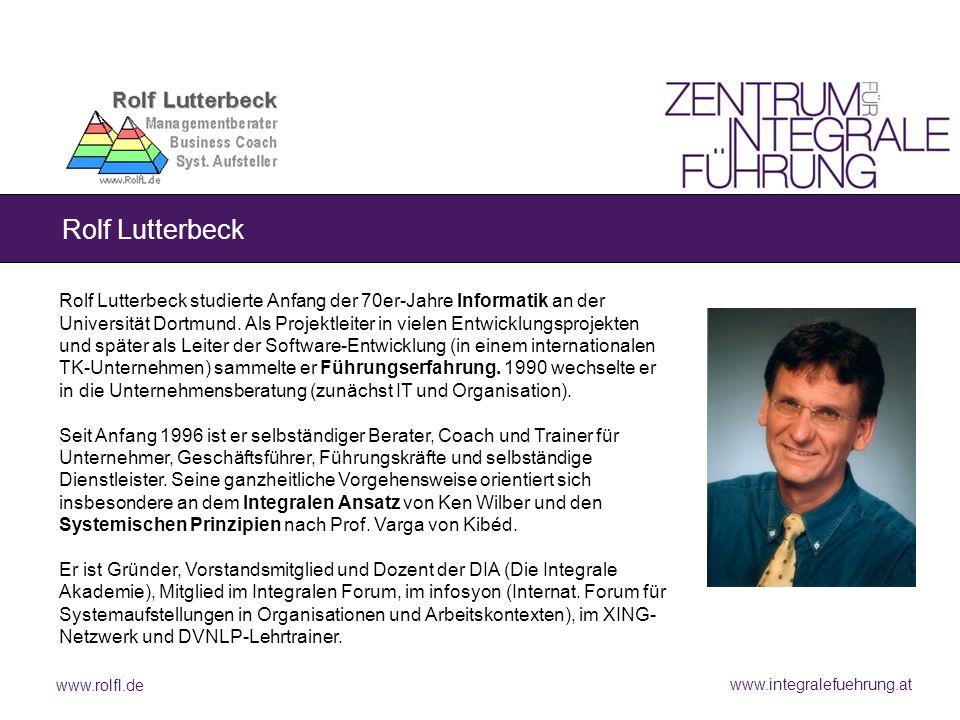 www.rolfl.de www.integralefuehrung.at Rolf Lutterbeck Rolf Lutterbeck studierte Anfang der 70er-Jahre Informatik an der Universität Dortmund.