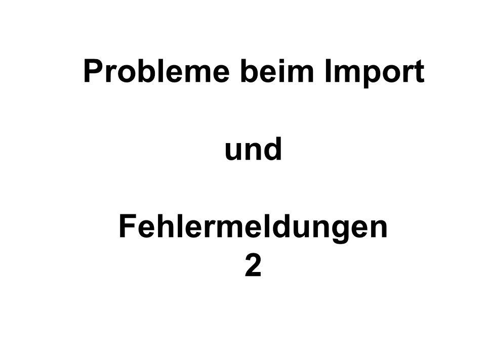 Probleme beim Import und Fehlermeldungen 2