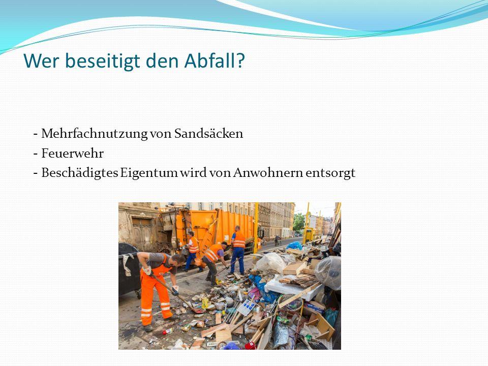 Wer beseitigt den Abfall? - Mehrfachnutzung von Sandsäcken - Feuerwehr - Beschädigtes Eigentum wird von Anwohnern entsorgt