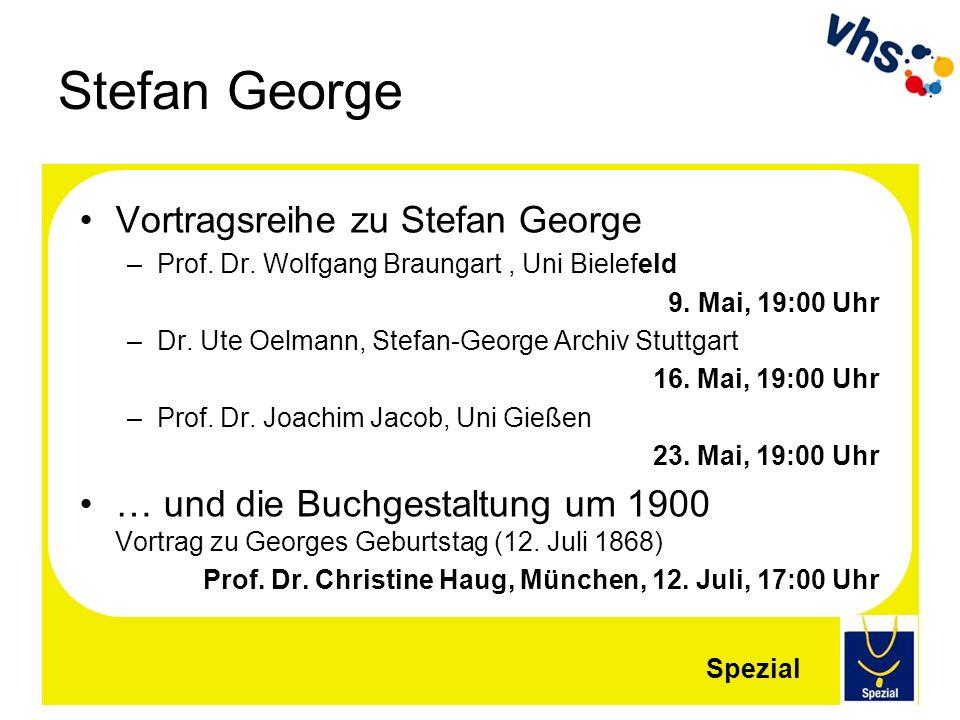 Stefan George Vortragsreihe zu Stefan George –Prof. Dr. Wolfgang Braungart, Uni Bielefeld 9. Mai, 19:00 Uhr –Dr. Ute Oelmann, Stefan-George Archiv Stu