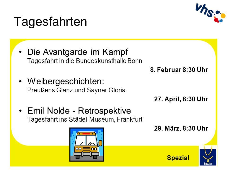 Tagesfahrten Die Avantgarde im Kampf Tagesfahrt in die Bundeskunsthalle Bonn 8. Februar 8:30 Uhr Weibergeschichten: Preußens Glanz und Sayner Gloria 2