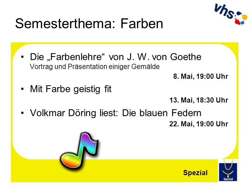 Semesterthema: Farben Die Farbenlehre von J. W. von Goethe Vortrag und Präsentation einiger Gemälde 8. Mai, 19:00 Uhr Mit Farbe geistig fit 13. Mai, 1