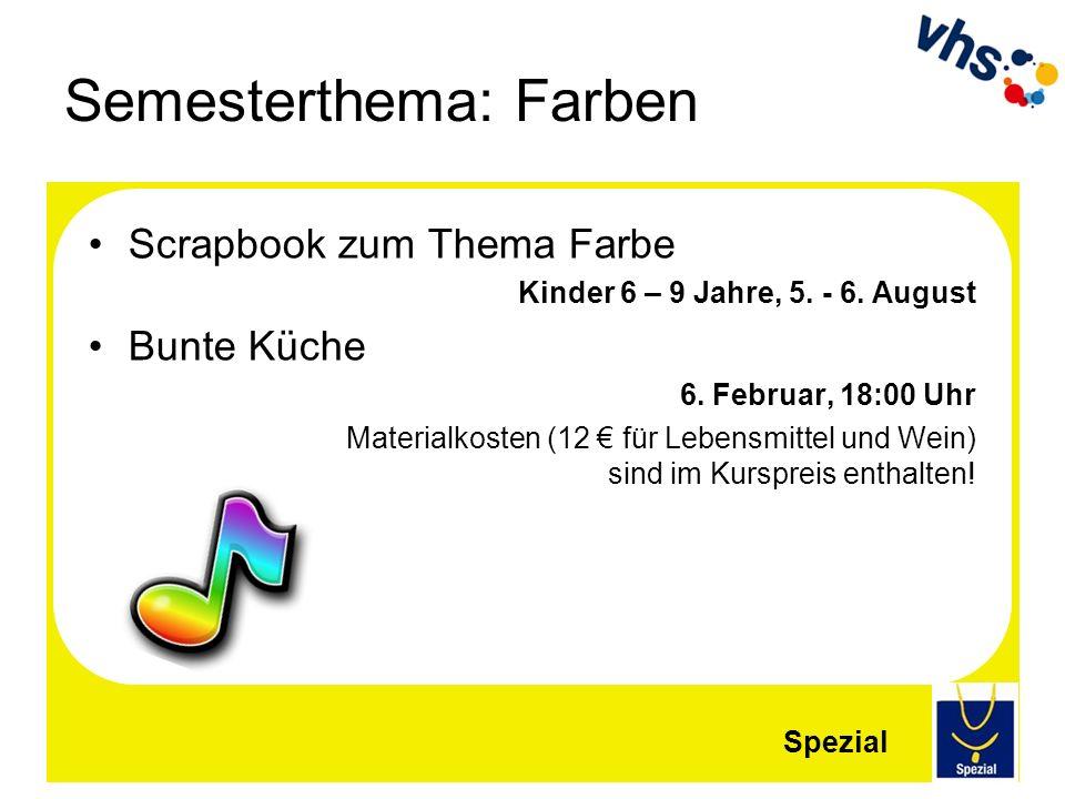 Semesterthema: Farben Scrapbook zum Thema Farbe Kinder 6 – 9 Jahre, 5. - 6. August Bunte Küche 6. Februar, 18:00 Uhr Materialkosten (12 für Lebensmitt