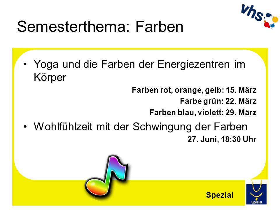 Semesterthema: Farben Yoga und die Farben der Energiezentren im Körper Farben rot, orange, gelb: 15. März Farbe grün: 22. März Farben blau, violett: 2