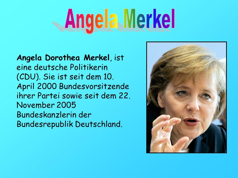 Angela Dorothea Merkel, ist eine deutsche Politikerin (CDU). Sie ist seit dem 10. April 2000 Bundesvorsitzende ihrer Partei sowie seit dem 22. Novembe