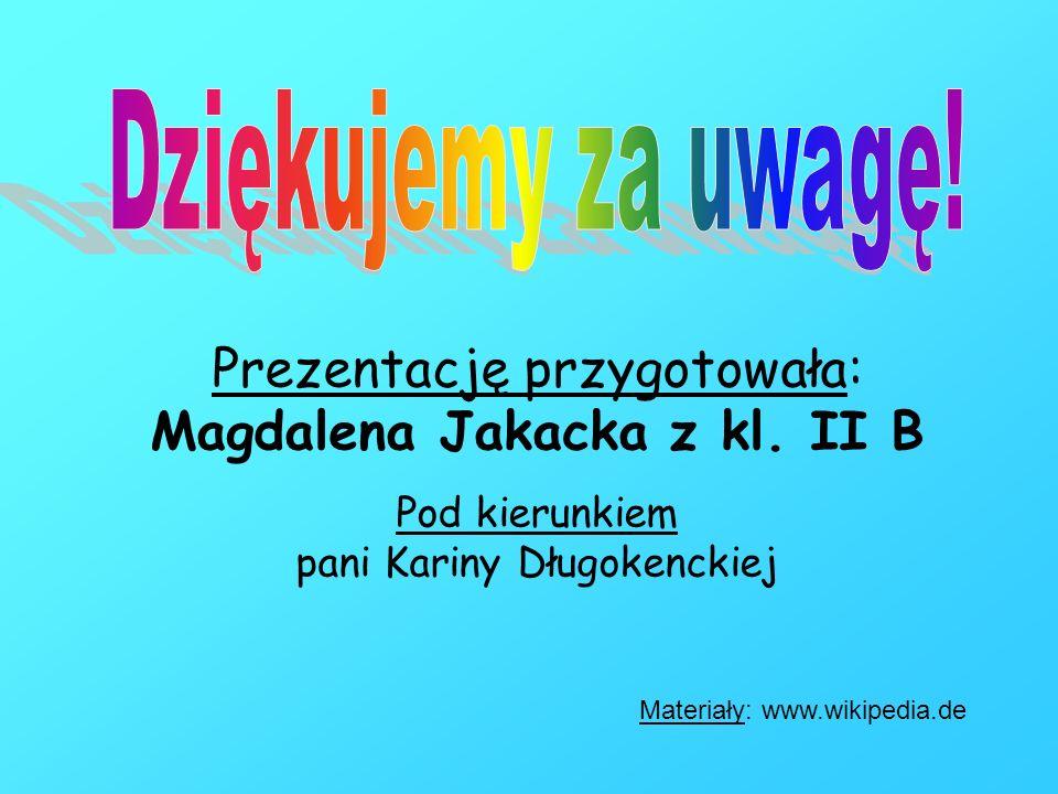 Prezentację przygotowała: Magdalena Jakacka z kl. II B Pod kierunkiem pani Kariny Długokenckiej Materiały: www.wikipedia.de