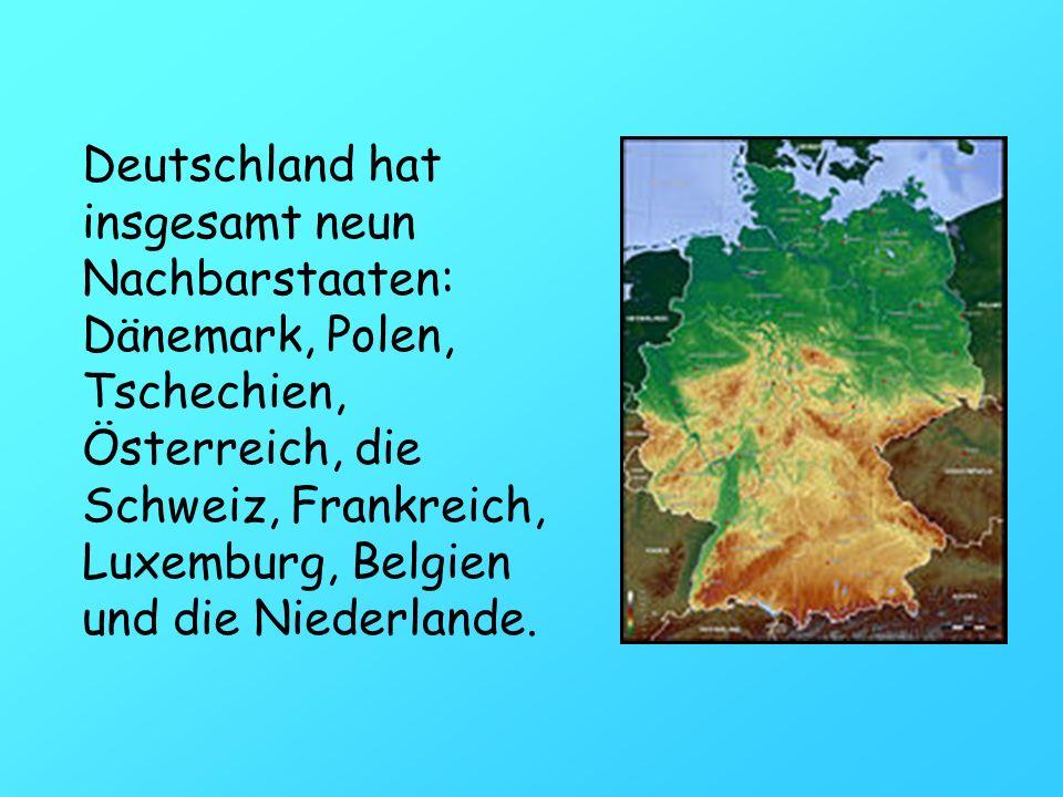 Deutschland hat insgesamt neun Nachbarstaaten: Dänemark, Polen, Tschechien, Österreich, die Schweiz, Frankreich, Luxemburg, Belgien und die Niederland