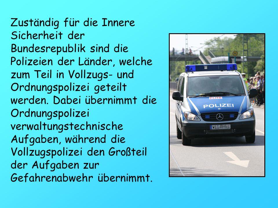 Zuständig für die Innere Sicherheit der Bundesrepublik sind die Polizeien der Länder, welche zum Teil in Vollzugs- und Ordnungspolizei geteilt werden.