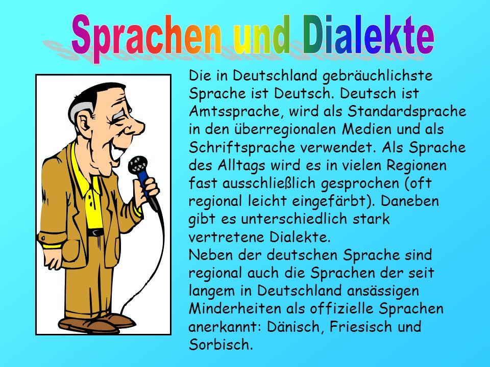 Die in Deutschland gebräuchlichste Sprache ist Deutsch. Deutsch ist Amtssprache, wird als Standardsprache in den überregionalen Medien und als Schrift