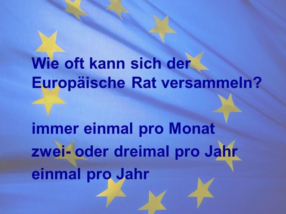 Wie oft kann sich der Europäische Rat versammeln.