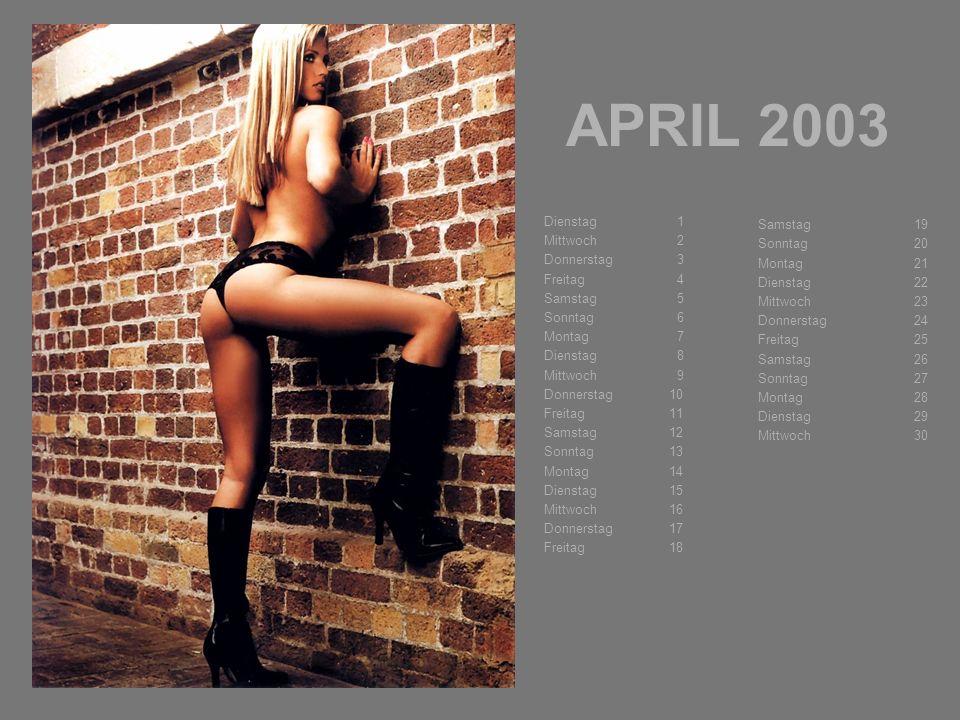 APRIL 2003 Dienstag 1 Mittwoch 2 Donnerstag 3 Freitag 4 Samstag 5 Sonntag 6 Montag 7 Dienstag 8 Mittwoch 9 Donnerstag 10 Freitag 11 Samstag 12 Sonntag