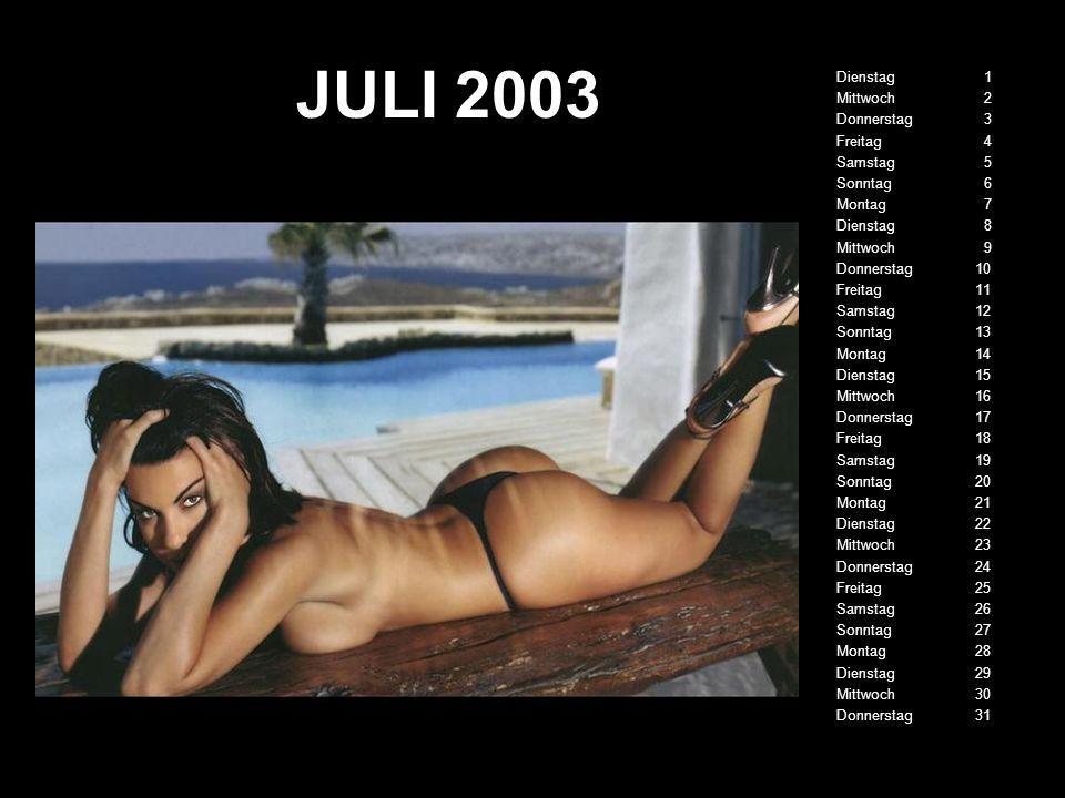 JULI 2003 Dienstag 1 Mittwoch 2 Donnerstag 3 Freitag 4 Samstag 5 Sonntag 6 Montag 7 Dienstag 8 Mittwoch 9 Donnerstag 10 Freitag 11 Samstag 12 Sonntag