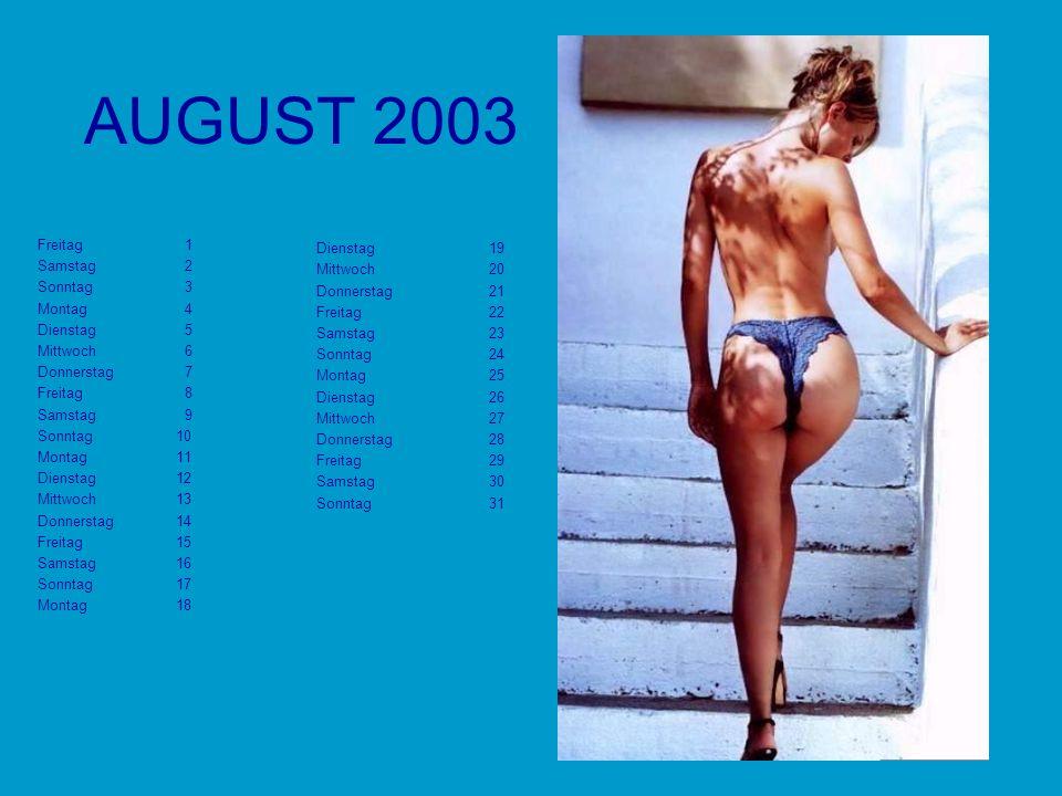 AUGUST 2003 Freitag 1 Samstag 2 Sonntag 3 Montag 4 Dienstag 5 Mittwoch 6 Donnerstag 7 Freitag 8 Samstag 9 Sonntag 10 Montag 11 Dienstag 12 Mittwoch 13