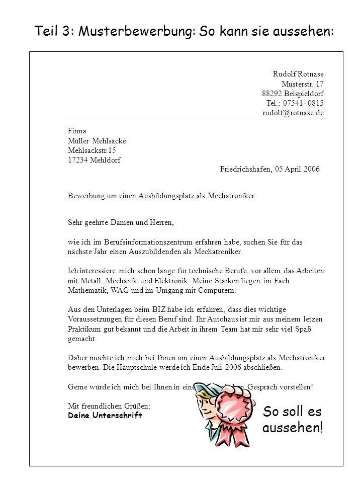 Teil 3: Musterbewerbung: So kann sie aussehen: Rudolf Rotnase Musterstr. 17 88292 Beispieldorf Tel.: 07541- 0815 rudolf@rotnase.de Firma Müller Mehlsä