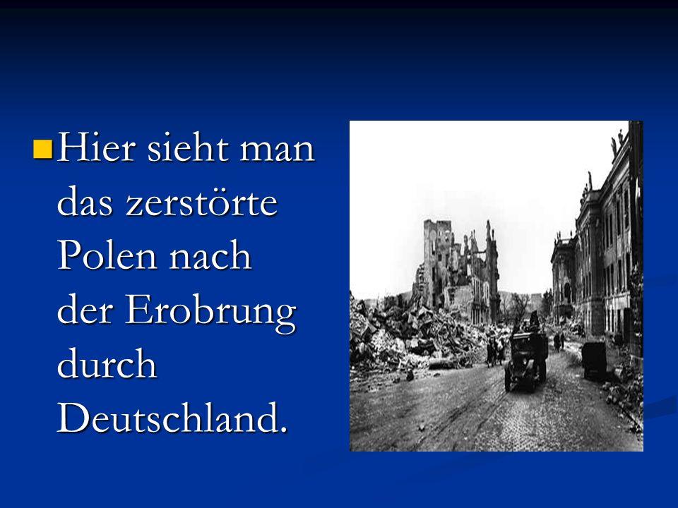 Hier sieht man das zerstörte Polen nach der Erobrung durch Deutschland. Hier sieht man das zerstörte Polen nach der Erobrung durch Deutschland.