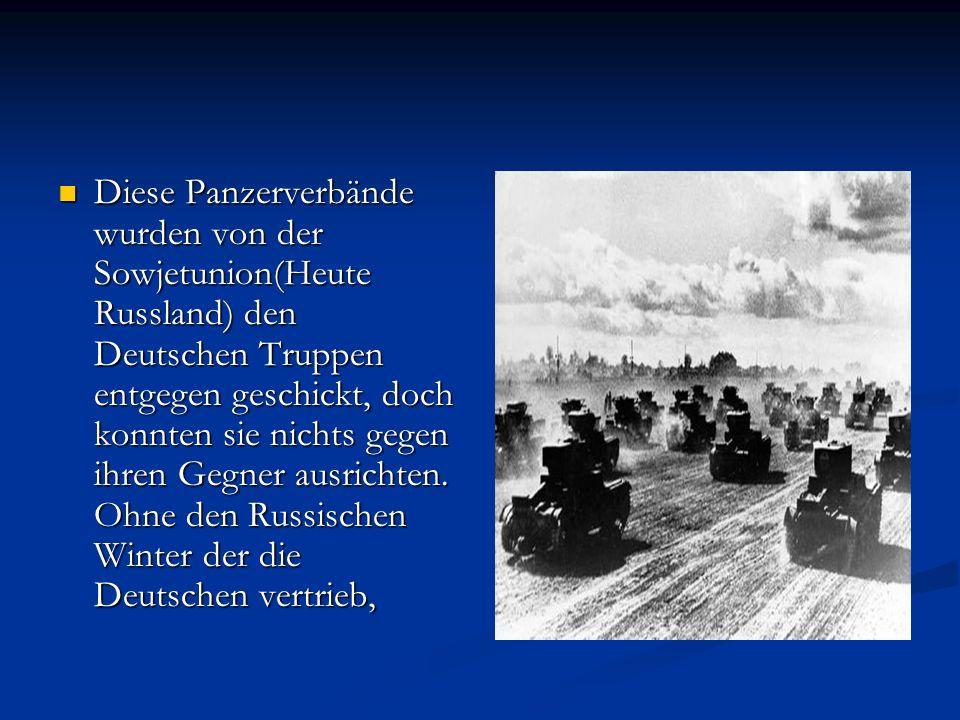 Diese Panzerverbände wurden von der Sowjetunion(Heute Russland) den Deutschen Truppen entgegen geschickt, doch konnten sie nichts gegen ihren Gegner a