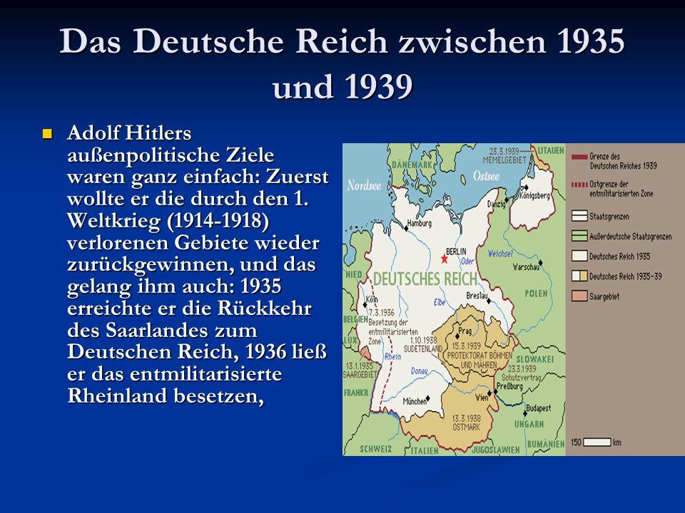 Das Deutsche Reich zwischen 1935 und 1939 Adolf Hitlers außenpolitische Ziele waren ganz einfach: Zuerst wollte er die durch den 1. Weltkrieg (1914-19