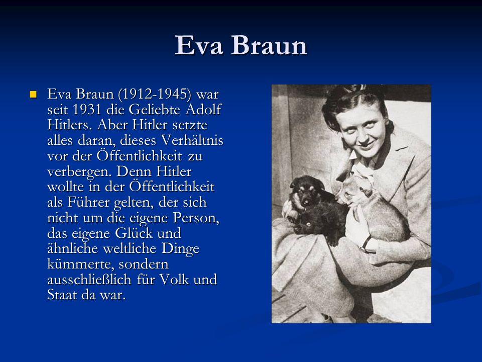 Eva Braun Eva Braun (1912-1945) war seit 1931 die Geliebte Adolf Hitlers. Aber Hitler setzte alles daran, dieses Verhältnis vor der Öffentlichkeit zu