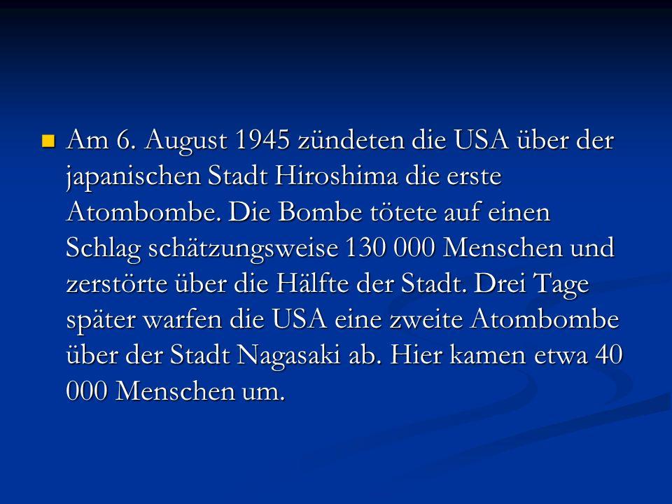 Am 6. August 1945 zündeten die USA über der japanischen Stadt Hiroshima die erste Atombombe. Die Bombe tötete auf einen Schlag schätzungsweise 130 000