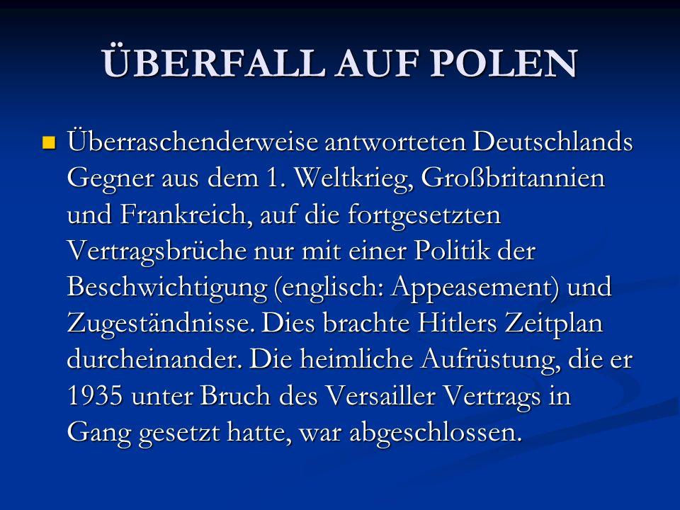 ÜBERFALL AUF POLEN Überraschenderweise antworteten Deutschlands Gegner aus dem 1. Weltkrieg, Großbritannien und Frankreich, auf die fortgesetzten Vert