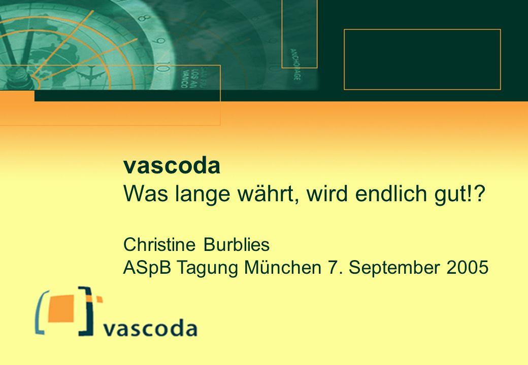 Christine Burblies ASpB September 2005 Überschrift Texteingabe vascoda Was lange währt, wird endlich gut!.