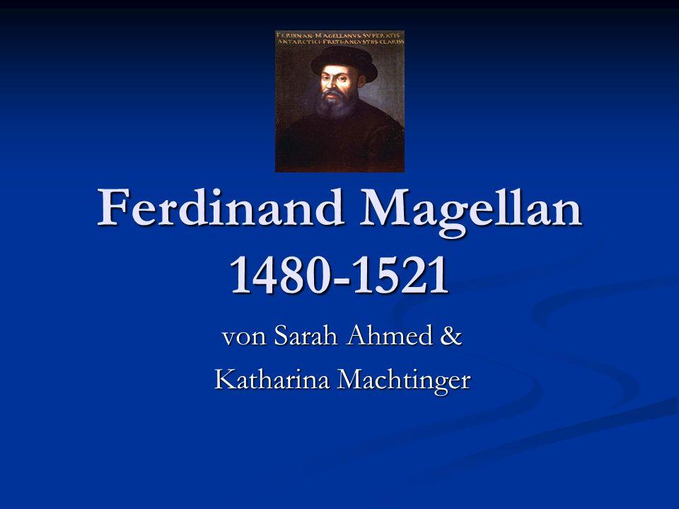 Ferdinand Magellan 1480-1521 von Sarah Ahmed & Katharina Machtinger